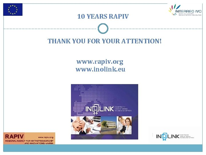 10 YEARS RAPIV THANK YOU FOR YOUR ATTENTION! www. rapiv. org www. inolink. eu