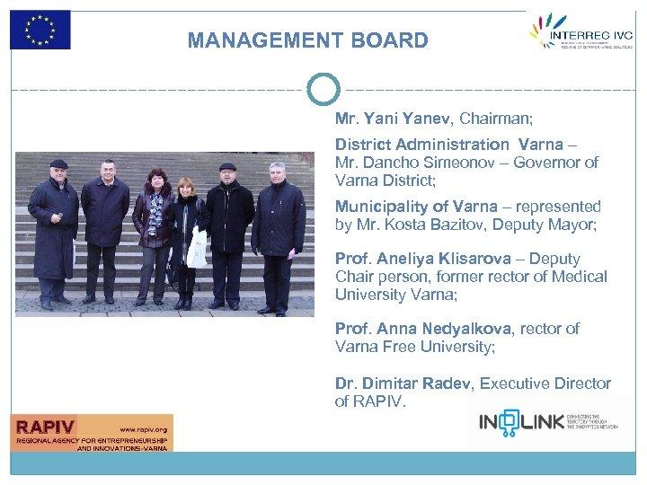 MANAGEMENT BOARD Mr. Yani Yanev, Chairman; District Administration Varna – Mr. Dancho Simeonov –