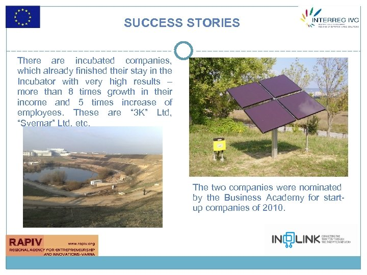 SUCCESS STORIES There are incubated companies, which already finished their stay in the Incubator