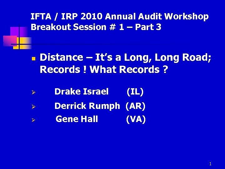 IFTA / IRP 2010 Annual Audit Workshop Breakout Session # 1 – Part 3