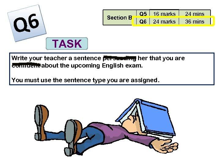 6 Q Section B Q 5 Q 6 16 marks 24 marks TASK Write