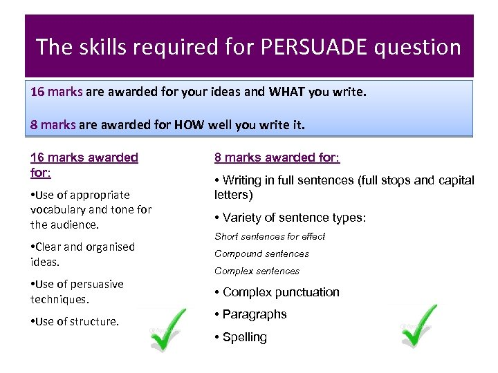 The skills required for PERSUADE question 16 marks are awarded for your ideas and