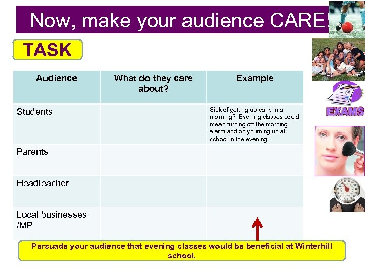 Now, make your audience CARE! TASK Audience Students What do they care about? Example