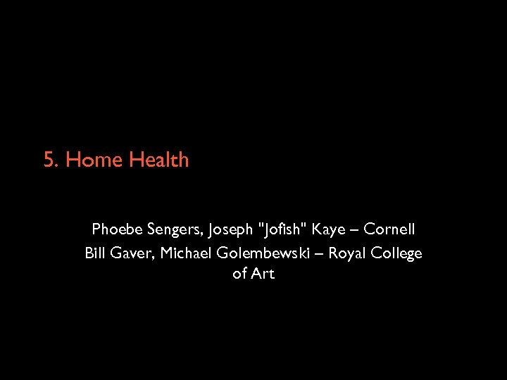 5. Home Health Phoebe Sengers, Joseph