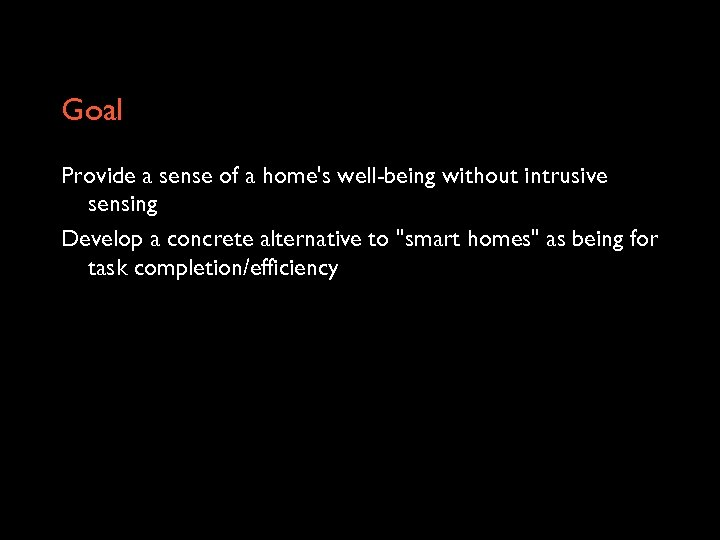 Goal Provide a sense of a home's well-being without intrusive sensing Develop a concrete