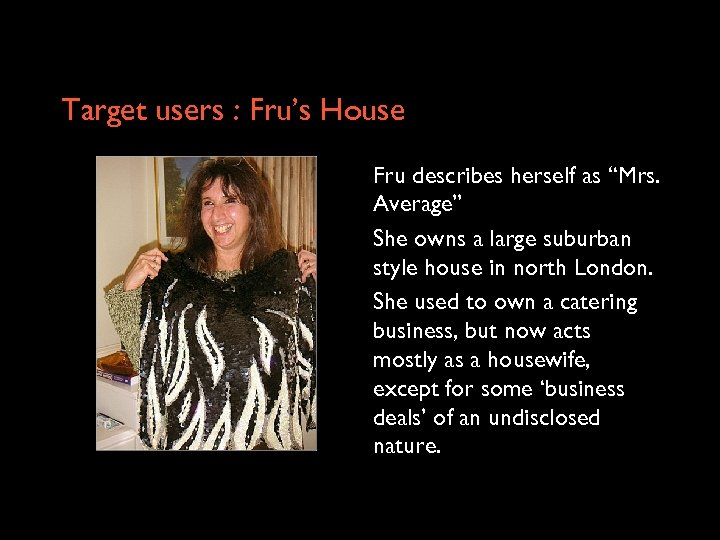 """Target users : Fru's House Fru describes herself as """"Mrs. Average"""" She owns a"""