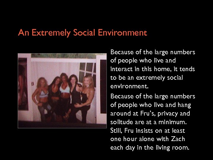 An Extremely Social Environment Because of the large numbers of people who live and