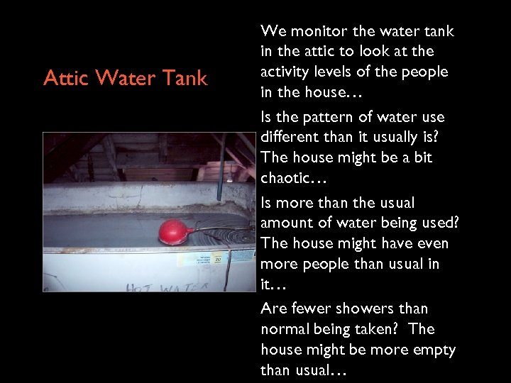 Attic Water Tank We monitor the water tank in the attic to look at