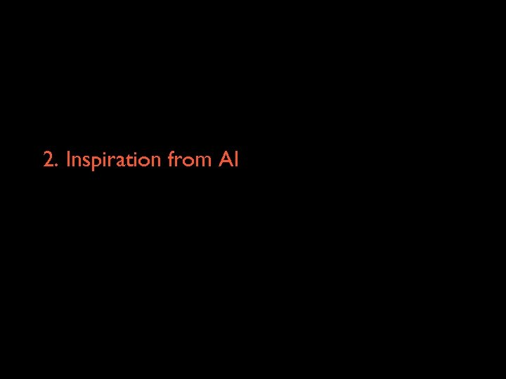 2. Inspiration from AI