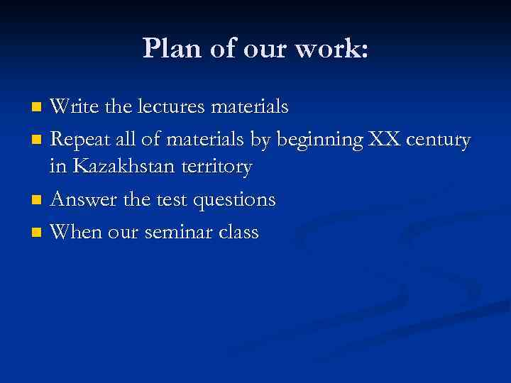 Plan of our work: Write the lectures materials n Repeat all of materials by