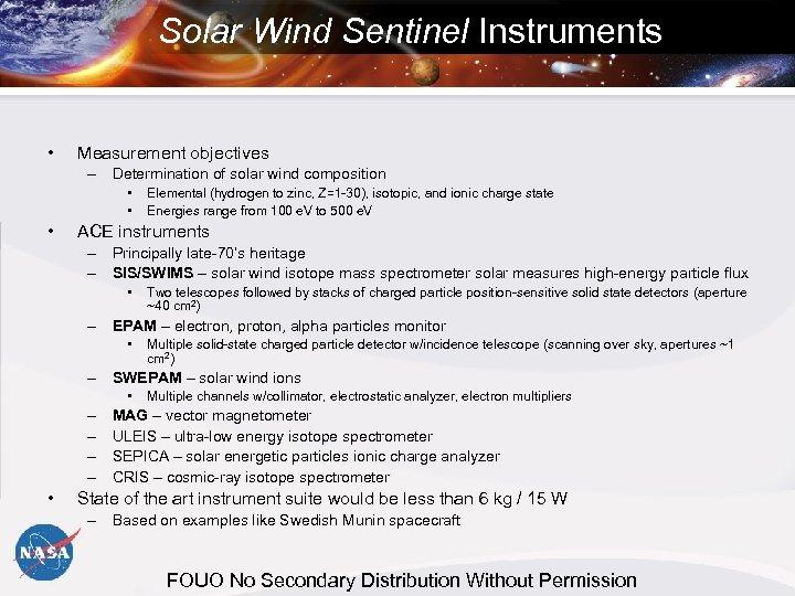 Solar Wind Sentinel Instruments • Measurement objectives – Determination of solar wind composition •