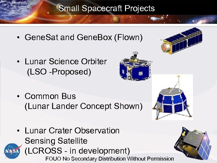 Small Spacecraft Projects • Gene. Sat and Gene. Box (Flown) • Lunar Science Orbiter