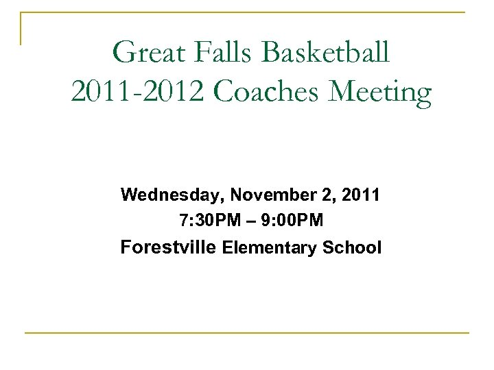 Great Falls Basketball 2011 -2012 Coaches Meeting Wednesday, November 2, 2011 7: 30 PM