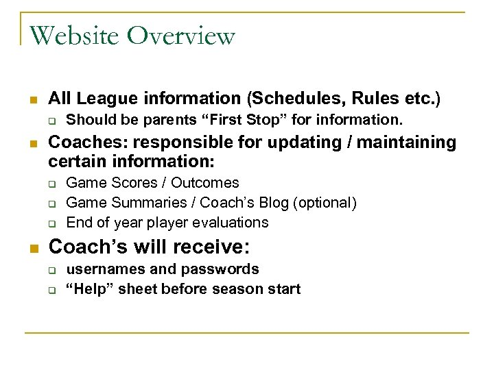 Website Overview n All League information (Schedules, Rules etc. ) q n Coaches: responsible