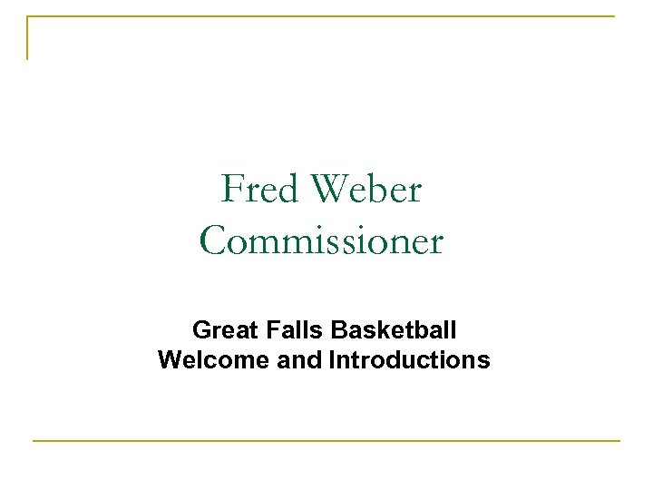 Fred Weber Commissioner Great Falls Basketball Welcome and Introductions