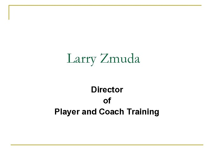 Larry Zmuda Director of Player and Coach Training