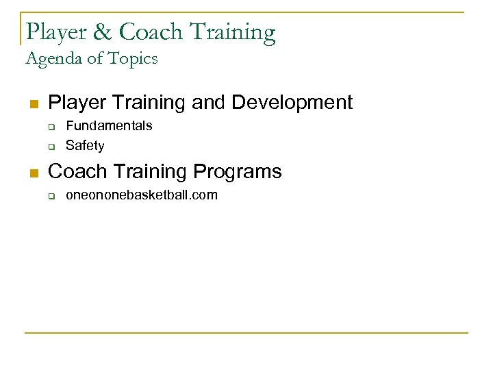 Player & Coach Training Agenda of Topics n Player Training and Development q q