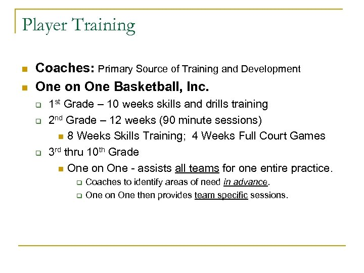 Player Training n n Coaches: Primary Source of Training and Development One on One