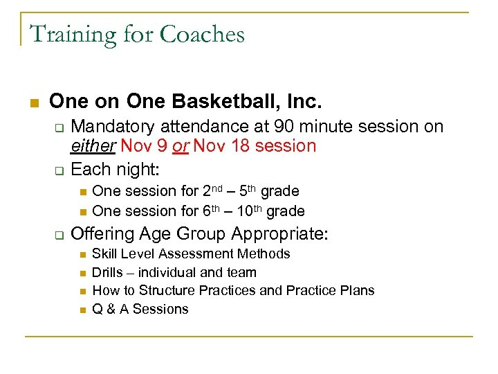 Training for Coaches n One on One Basketball, Inc. q q Mandatory attendance at