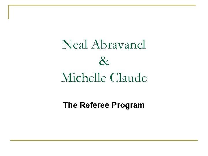 Neal Abravanel & Michelle Claude The Referee Program