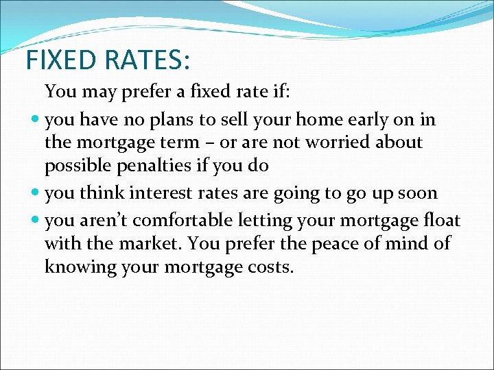 FIXED RATES: You may prefer a fixed rate if: you have no plans to