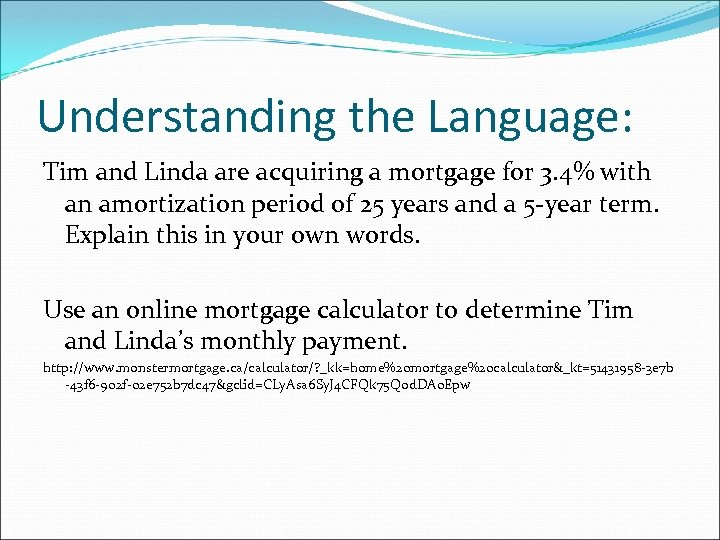 Understanding the Language: Tim and Linda are acquiring a mortgage for 3. 4% with