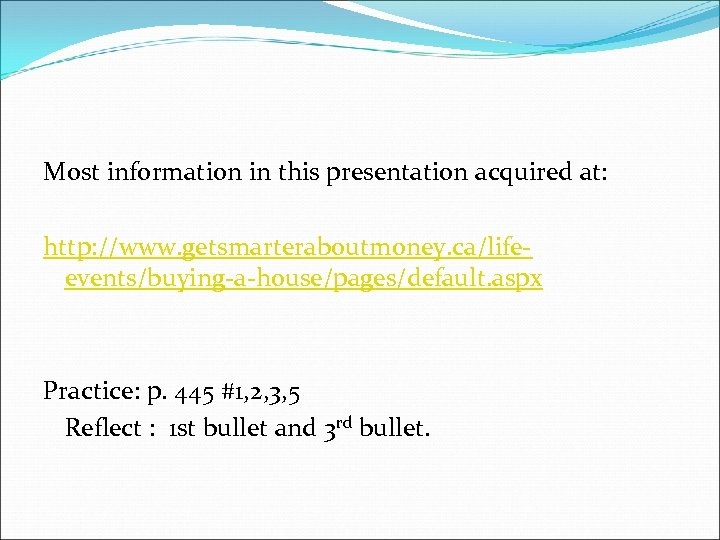 Most information in this presentation acquired at: http: //www. getsmarteraboutmoney. ca/lifeevents/buying-a-house/pages/default. aspx Practice: p.
