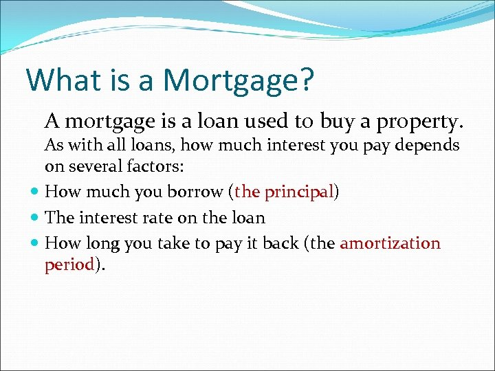 What is a Mortgage? A mortgage is a loan used to buy a property.