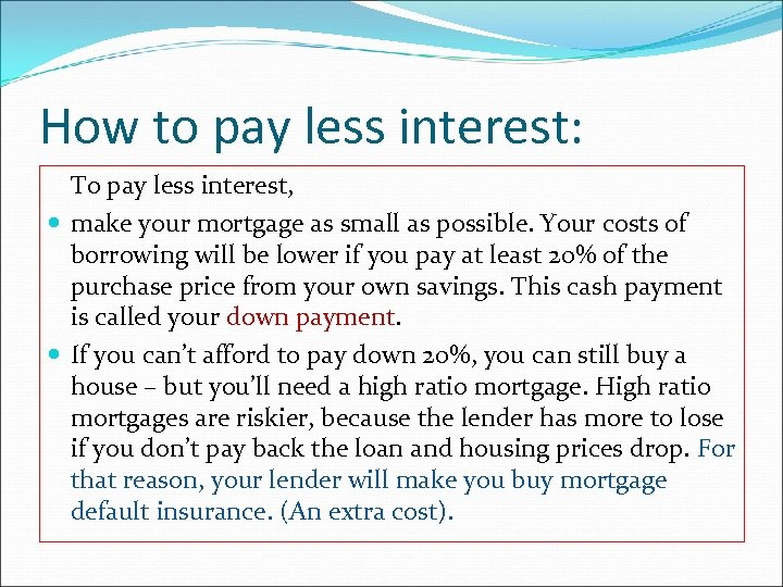 How to pay less interest: To pay less interest, make your mortgage as small
