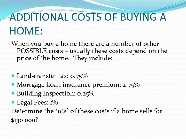 ADDITIONAL COSTS OF BUYING A HOME: When you buy a home there a number