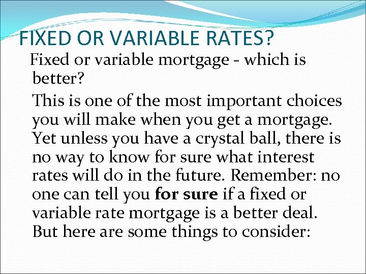 FIXED OR VARIABLE RATES? Fixed or variable mortgage - which is better? This is