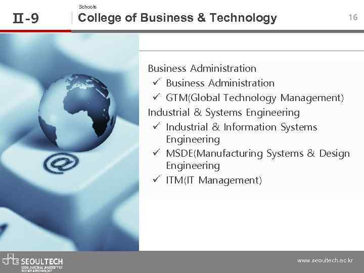 Ⅱ-9 Schools College of Business & Technology 16 • Business Administration ü GTM(Global Technology