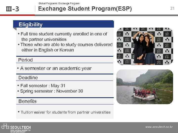 Ⅲ-3 Global Programs: Exchange Program Exchange Student Program(ESP) 21 Eligibility • Full time student
