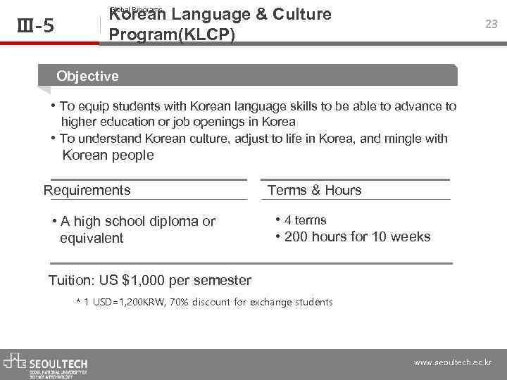 Ⅲ-5 Global Programs Korean Language & Culture Program(KLCP) 23 Objective • To equip students