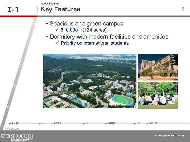 Ⅰ -1 About Seoul. Tech Key Features 2 • Spacious and green campus ü