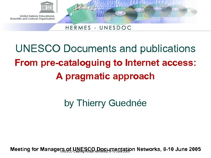 UNESCO Documents and publications From pre-cataloguing to Internet access: A pragmatic approach by Thierry