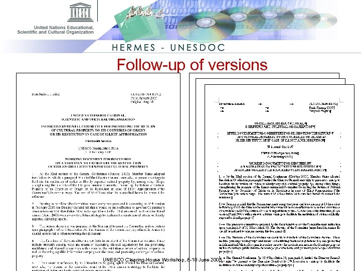 Follow-up of versions • CLT/2005/PI/4 REV. 2 UNESCO Clearing-House Workshop, 8 -10 June 2005
