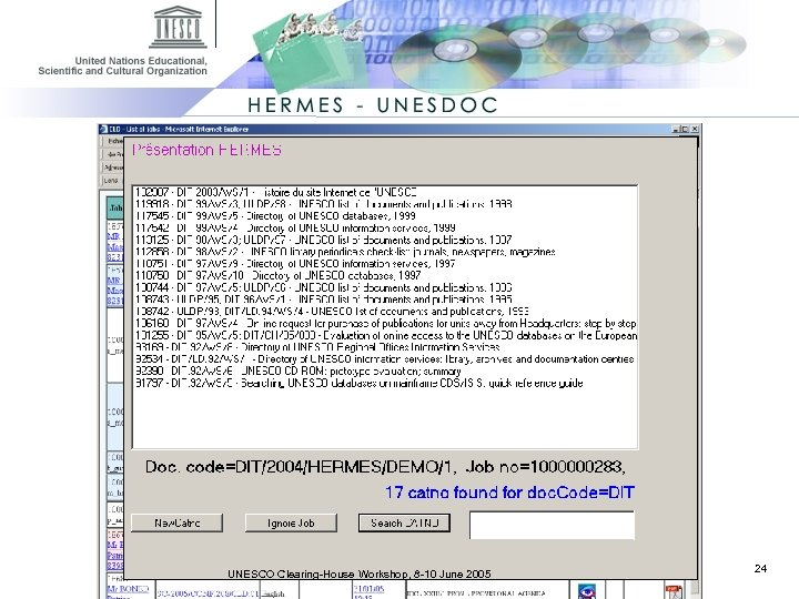 Quick identification of another language version or a previous version. ØEx. DIT/2004/HERMES/DEMO/1 UNESCO Clearing-House