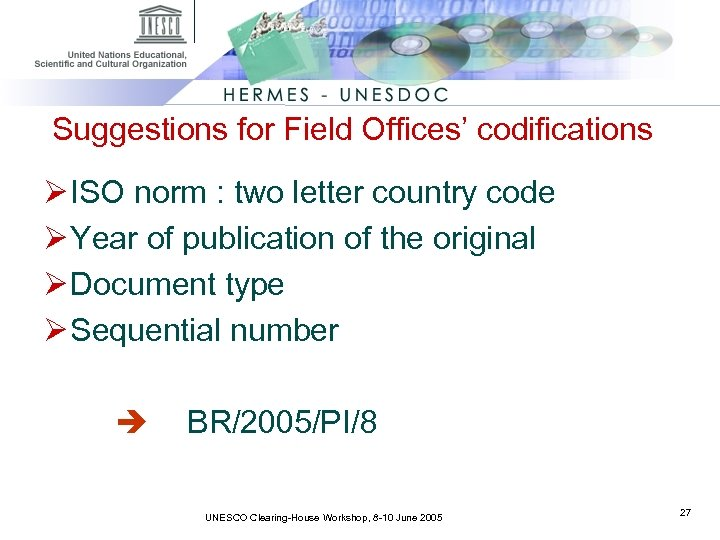 Suggestions for Field Offices' codifications Ø ISO norm : two letter country code Ø