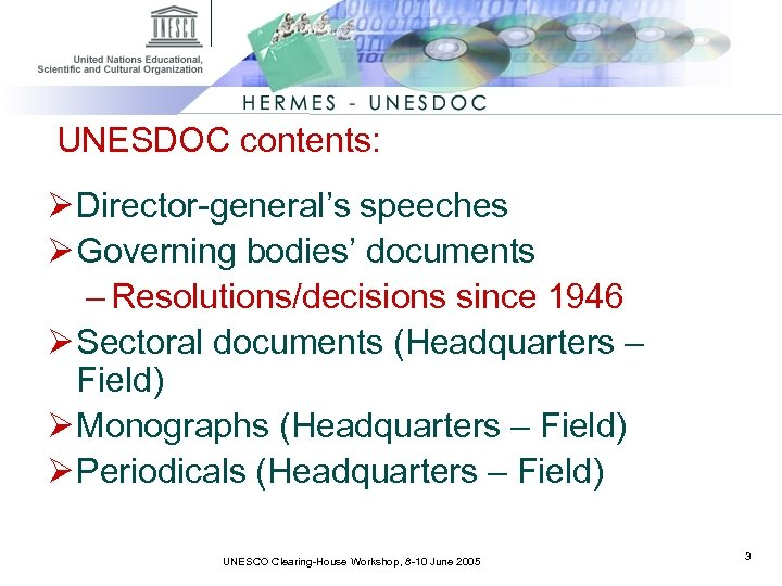 UNESDOC contents: Ø Director-general's speeches Ø Governing bodies' documents – Resolutions/decisions since 1946 Ø