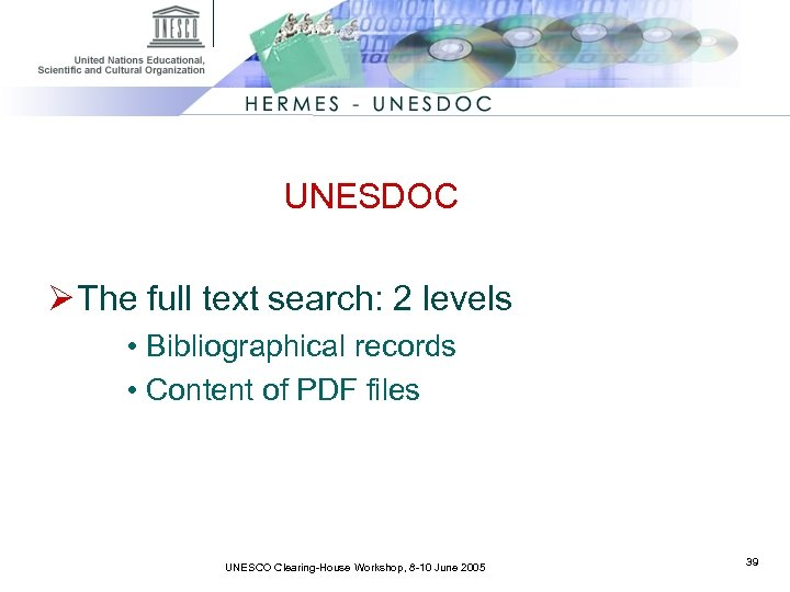 UNESDOC Ø The full text search: 2 levels • Bibliographical records • Content of