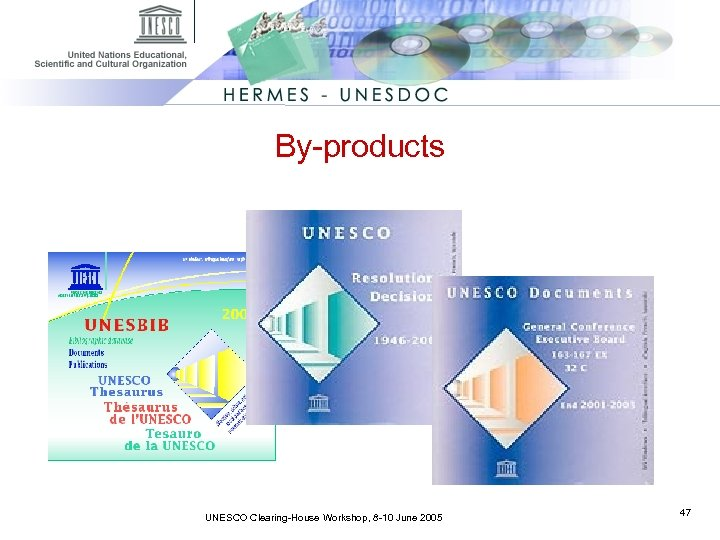 By-products UNESCO Clearing-House Workshop, 8 -10 June 2005 47