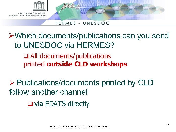 Ø Which documents/publications can you send to UNESDOC via HERMES? q All documents/publications printed