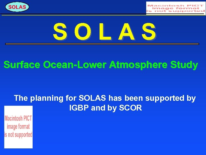 SOLAS Surface Ocean-Lower Atmosphere Study The planning for SOLAS has been supported by IGBP