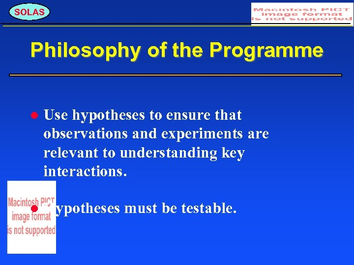 SOLAS Philosophy of the Programme Use hypotheses to ensure that observations and experiments are