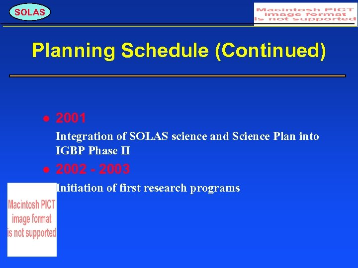 SOLAS Planning Schedule (Continued) 2001 Integration of SOLAS science and Science Plan into IGBP