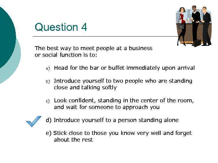 Question 4 The best way to meet people at a business or social function
