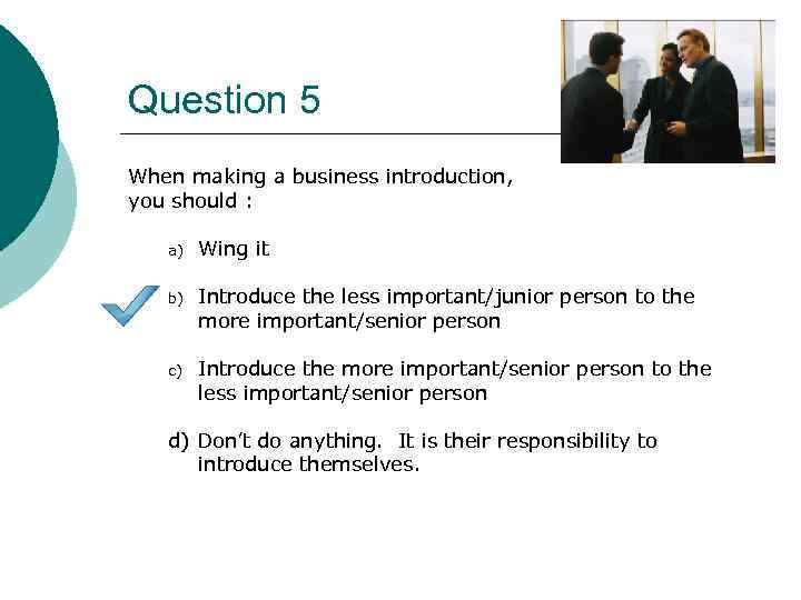 Question 5 When making a business introduction, you should : a) Wing it b)