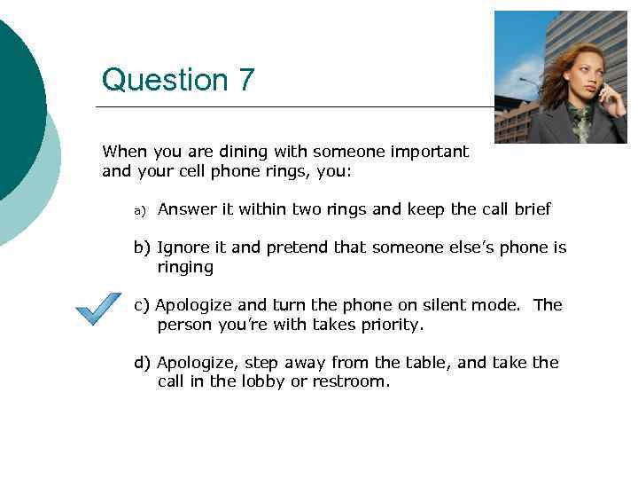 Question 7 When you are dining with someone important and your cell phone rings,
