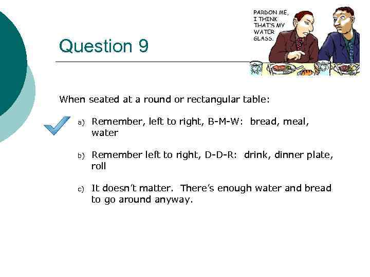 Question 9 When seated at a round or rectangular table: a) Remember, left to